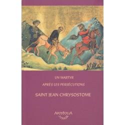 Un martyre après les persécutions. Saint Jean Chrysostome
