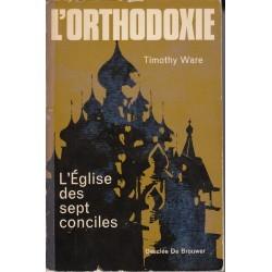 L'Orthodoxie. L'Eglise des sept conciles