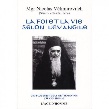 La foi et la vie selon l'évangile. Mgr Nicolas VELIMIROVITCH