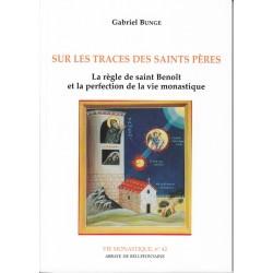 Sur les traces des saints pères. La règle de Saint Benoit et la perfection de la vie monastique