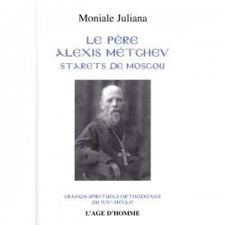 Le Père Alexis Metchev. Starets de Moscou
