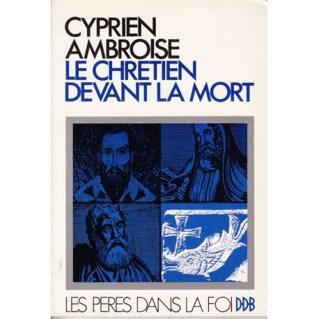 Le Chrétien devant la mort. Cyprien de Carthage, Ambroise de Milan