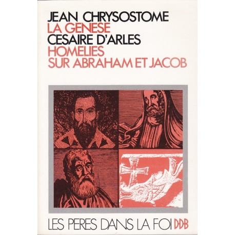 Jean Chrysostome, La Genèse. Césaire d'Arles, Homélies sur Abraham et Jacob