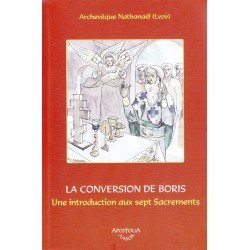 La conversion de Boris. Une introduction aux sept Sacrements