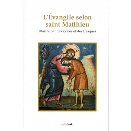 L'évangile selon saint Matthieu. Illustré par des icônes et des fresques