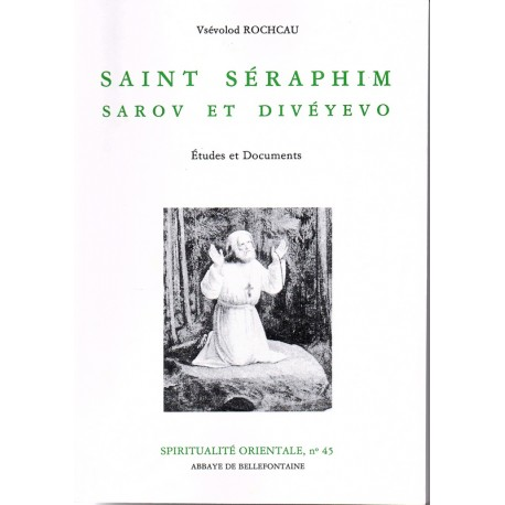 Saint Séraphim. Sarov et Divéyevo