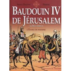 Baudouin IV de Jérusalem - Le roi Lépreux - L'Etoile de pourpre