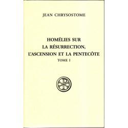 Homélies sur la Résurrection, l'Ascension et la Pentecote (Tome 1)