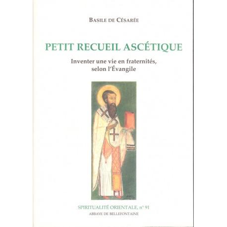 Petit recueil ascétique - Inventer une vie en fraternité, selon l'Evangile
