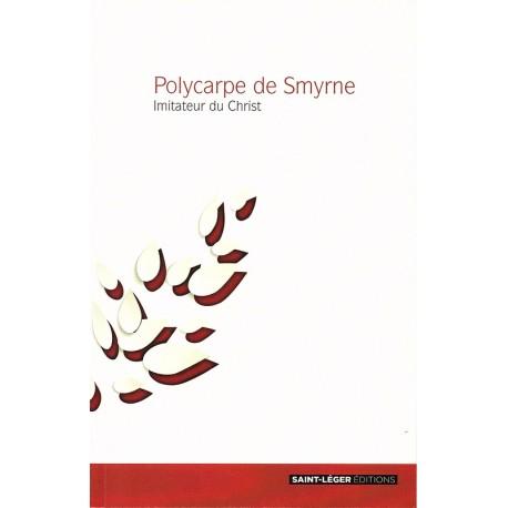 Polycarpe de Smyrne - Imitateur du Christ