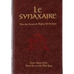 Le Synaxaire. Vie des saints de l'Eglise orthodoxe. Tome 4 - Avril (16 au 30)-Mai-Juin