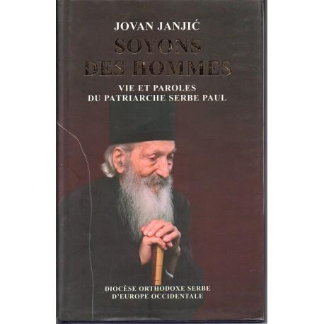 Soyons des hommes - Vie et paroles du patriarche serbe Paul