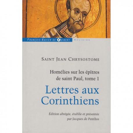 Homélies sur les épîtres de Saint Paul. Lettres aux Corinthiens. Tome 1