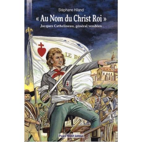 «Au nom du Christ Roi» Jacques Cathelineau, général vendéen
